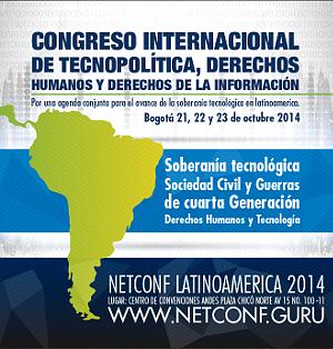 Participe en la #NetConf Bogotá - Congreso Internacional de Tecnopolítica, Derechos Humanos y Derechos de la Información, octubre 21 al 23 de 2014